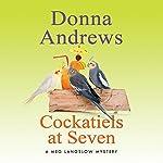 Cockatiels at Seven: Meg Langslow Mysteries, Book 9 | Donna Andrews