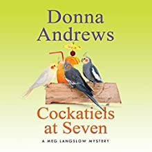 Cockatiels at Seven: Meg Langslow Mysteries, Book 9 Audiobook by Donna Andrews Narrated by Bernadette Dunne
