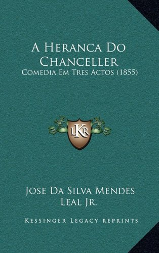 A Heranca Do Chanceller: Comedia Em Tres Actos (1855)