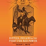 Hippies, Indians, and the Fight for Red Power | Sherry L. Smith