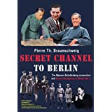 Secret Channel to Berlin: The Masson-Schellenberg Connection and Swiss Intelligence in World War II: The Masson-schellenberg...