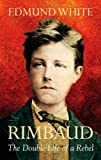 Rimbaud : The Double Life of a Rebel