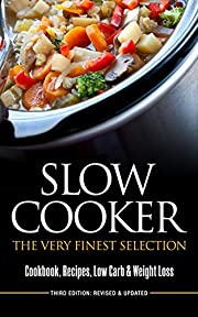 SLOW COOKER: The Very Finest Selection - Cookbook, Recipes, Low Carb & Weight Loss (Pressure Cooker, Cookbook)