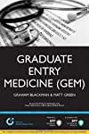 Graduate Entry Medicine (Gem): A Step-By-Step Guide to Winning a Place at Medical School (Entry to Medical School Series)
