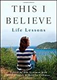 This I Believe: Life Lessons (1118481992) by Gediman, Dan