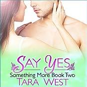 Say Yes: Something More, Book 2 | Tara West