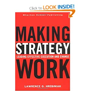 Making Strategy Work: Leading Effective Execution and Change Lawrence G. Hrebiniak