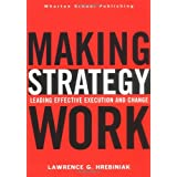 Making Strategy Work: Leading Effective Execution and Changeby Lawrence Hrebiniak