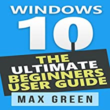 Windows 10: The Ultimate Beginners User Guide Audiobook by Max Green Narrated by Vanessa Padla