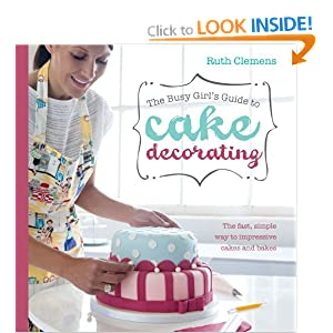 Cake Decorating How To Books : the busy girl s guide to cake decorating and over