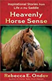Heavenly Horse Sense: Inspirational Stories from Life in the Saddle by Ondov, Rebecca E. (2012) Paperback