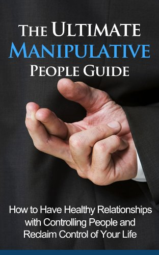 Manipulative People Guide - How to Have He