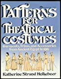 Patterns for Theatrical Costumes: Garments, Trims and Accesories Egypt to 1915