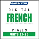 French Phase 3, Unit 21-25: Learn to Speak and Understand French with Pimsleur Language Programs  by Pimsleur