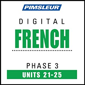 French Phase 3, Unit 21-25: Learn to Speak and Understand French with Pimsleur Language Programs | [Pimsleur]