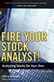 Fire Your Stock Analyst!: Analyzing Stocks On Your Own (2nd Edition)