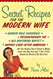 """Secret Recipes for the Modern Wife: All the Dishes You'll Need to Make from the Day You Say """"I Do"""" Until Death (or Divorce) Do You Part (1416580840) by Atlas, Nava"""