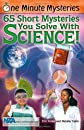 One Minute Mysteries: 65 Short Mysteries You Solve With Science! (One Minute Mysteries)