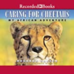 Caring for Cheetahs (Unabridged)
