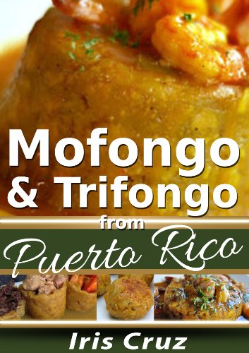Mofongo and Trifongo: Recipes from Puerto Rico #7 by Iris Cruz
