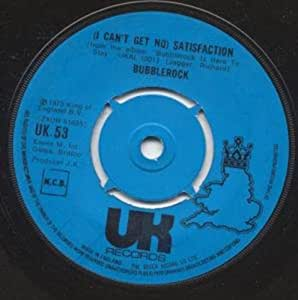 "I CAN'T GET NO SATISFACTION 7"" (45) UK UK 1973 B/W BUBBLEROCK IS HERE TO STAY(UK53)"