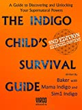 The Indigo Child's Survival Guide: Unlock your supernatural powers and thrive as an indigo child (English Edition)