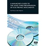 A Manager's Guide to the long-term preservation of electronic documentsby Neil Pitman