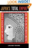 Japan's Total Empire: Manchuria and the Culture of Wartime Imperialism (Twentieth Century Japan: The Emergence of a World Power)