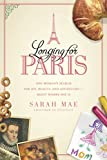 img - for Longing for Paris: One Woman's Search for Joy, Beauty, and AdventureRight Where She Is book / textbook / text book