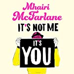 It's Not Me, It's You | Mhairi McFarlane