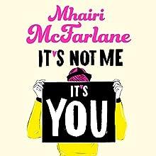 It's Not Me, It's You | Livre audio Auteur(s) : Mhairi McFarlane Narrateur(s) : Julia Barrie