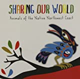 Sharing Our World: Animals of the Native Northwest Coast