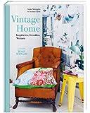 Vintage Home: Inspirieren, Gestalten, Wohnen