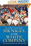 Sir Nigel & the White Company: Two Classic Novels of the 100 Years' War