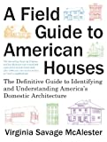 A Field Guide to American Houses: The Definitive Guide to Identifying and Understanding Americas Domestic Architecture