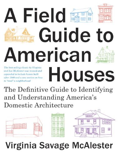 Download A Field Guide to American Houses (Revised): The Definitive Guide to Identifying and Understanding America's Domestic Architecture