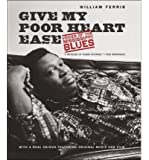 Give My Poor Heart Ease: Voices of the Mississippi Blues [With CD (Audio) and DVD] [ GIVE MY POOR HEART EASE: VOICES OF THE MISSISSIPPI BLUES [WITH CD (AUDIO) AND DVD] BY Ferris, William ( Author ) Nov-01-2009