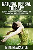 Natural Herbal Therapy: Ultimate Guide to the Best Herbal Remedies for Optimum Health & Disease Prevention