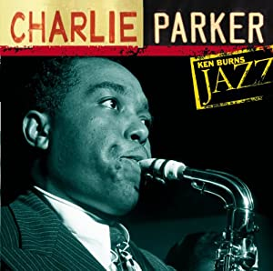 Ken Burns JAZZ Collection: Charlie Parker