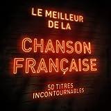 Le meilleur de la chanson française - The best of French Songs (50 titres incontournables)