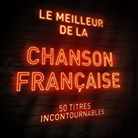 Le meilleur de la chanson fran�aise - The best of French Songs (50 titres incontournables)