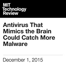Antivirus That Mimics the Brain Could Catch More Malware Audiobook by Will Knight Narrated by Todd Mundt