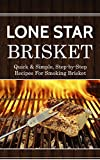 Lone Star Brisket: Quick & Simple, Step-by-Step Recipes For Smoking Brisket