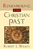 Remembering the Christian Past (0802808808) by Wilken, Robert Louis