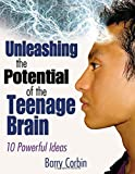 Unleashing the Potential of the Teenage Brain: Ten Powerful Ideas