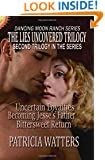 The Lies Uncovered Trilogy: Books 4, 5 and 6 of the Dancing Moon Ranch Series: three titles under one cover
