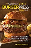 Our Cuisinart 3-in-1 Burger Press Cookbook: 99 Stuffed Recipes for Your Non Stick Hamburger Patty Maker (Burgers, Stuffed Burgers & Sliders for Your Entertainment!)  from Madison Montana