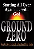 img - for GROUND ZERO:Starting All Over Again . . . with God book / textbook / text book