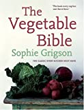 The Vegetable Bible: The Definitive Guide Sophie Grigson
