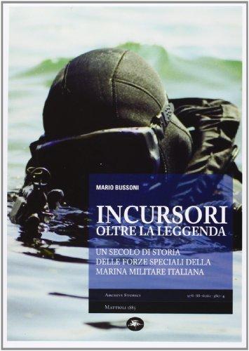 Incursori oltre la leggenda Un secolo di storia delle forze speciali della marina militare italiana PDF
